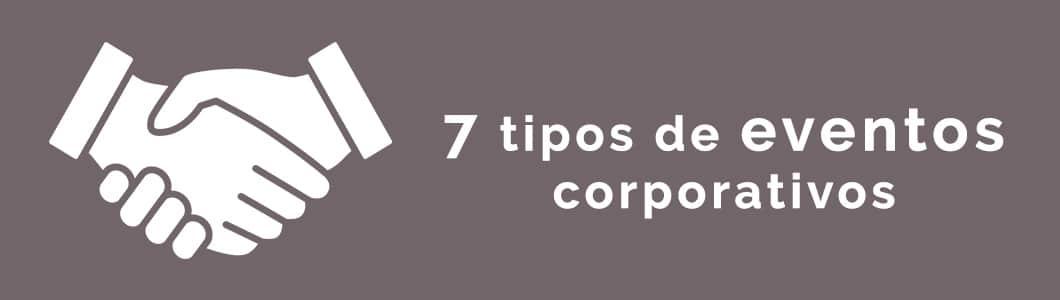 7 tipos de eventos corporativos