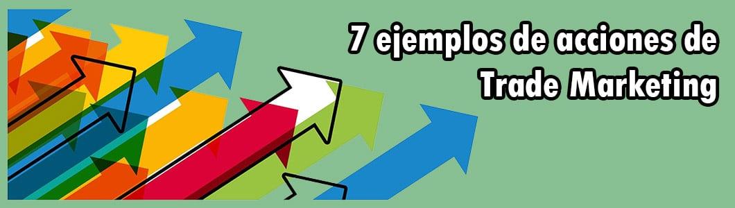 7 ejemplos de acciones de Trade Marketing