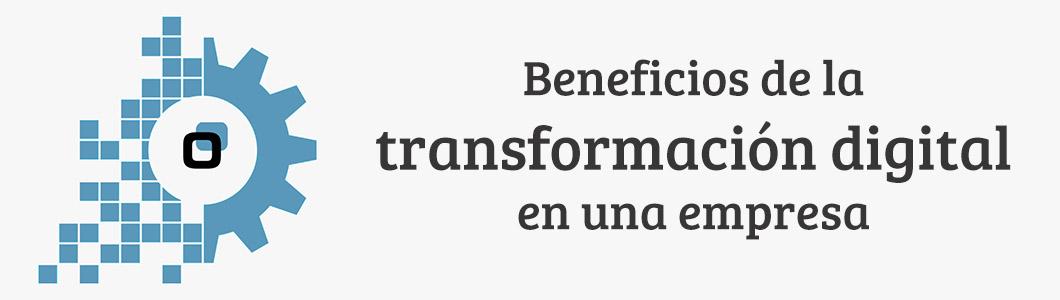 Beneficios de la transformación digital en las empresas
